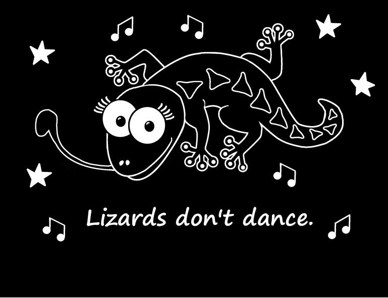 Lizards dont dance- GIRL- with black background