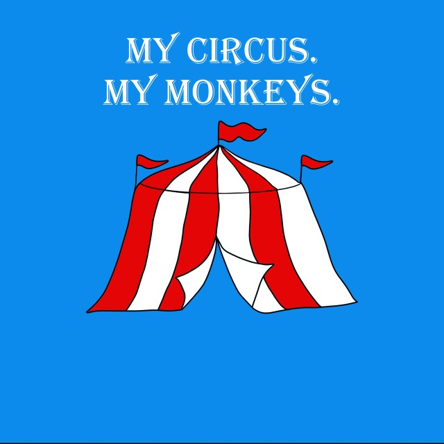 My circus, my monkeys. Tshirt design by Tipsy Lizard.