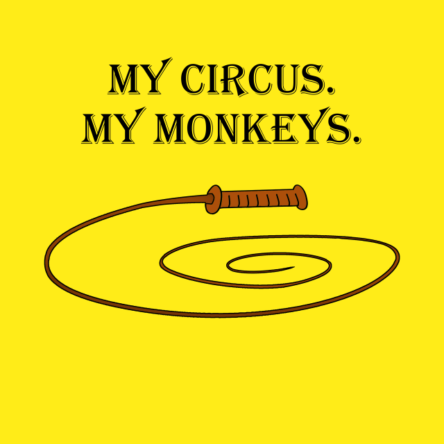 My circus, my monkeys, image of a ringmaster's whip