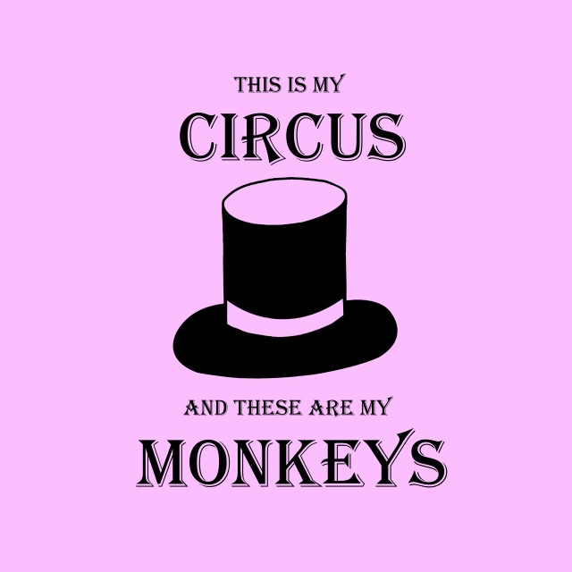 Top Hat image. This is my circus and these are my monkeys. Design by Tipsy Lizard.