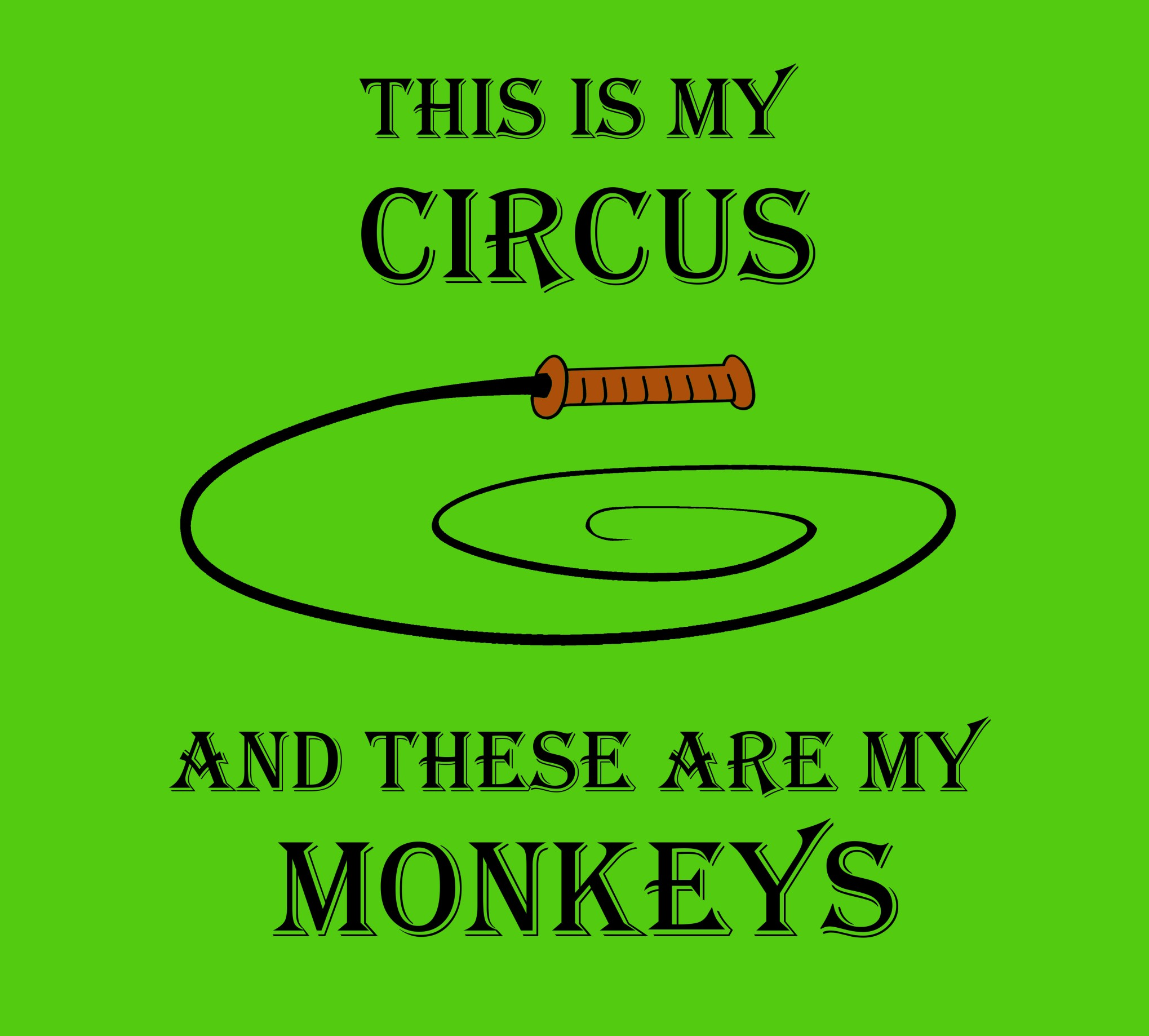 Ringmaster's Whip image. This is my circus and these are my monkeys. Design by Tipsy Lizard.